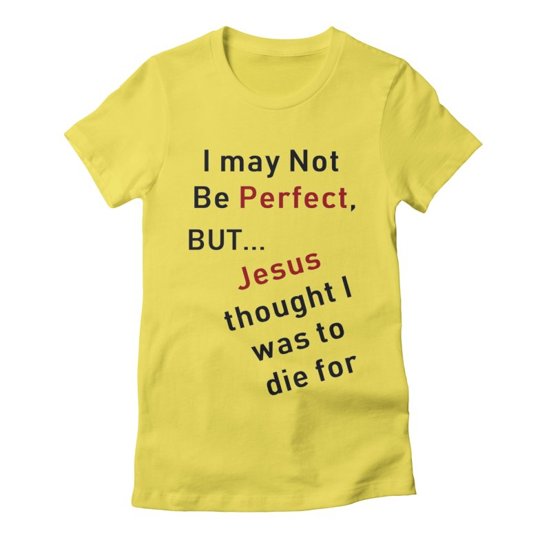 I may not be perfect Women's T-Shirt by theclearword's Artist Shop