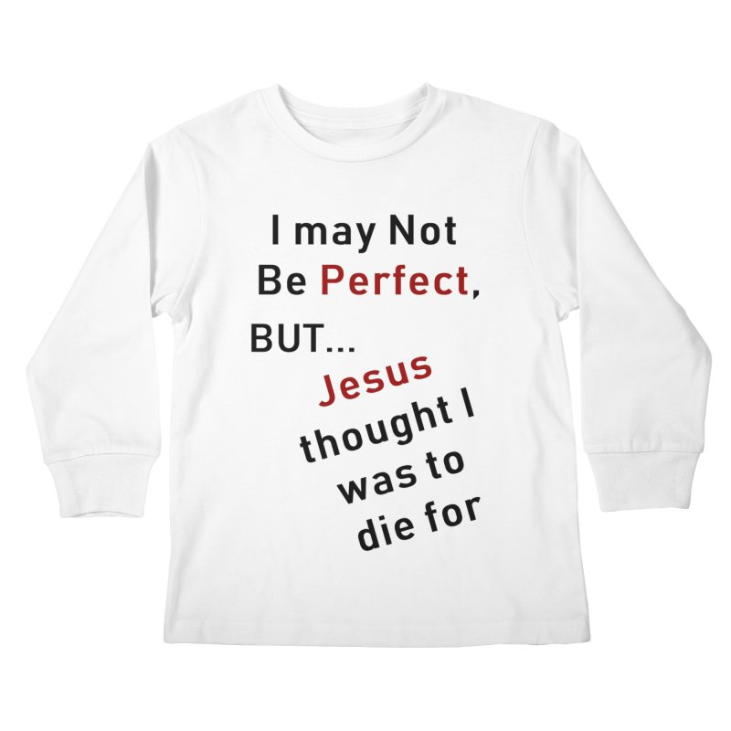 I may not be perfect Kids Longsleeve T-Shirt by theclearword's Artist Shop