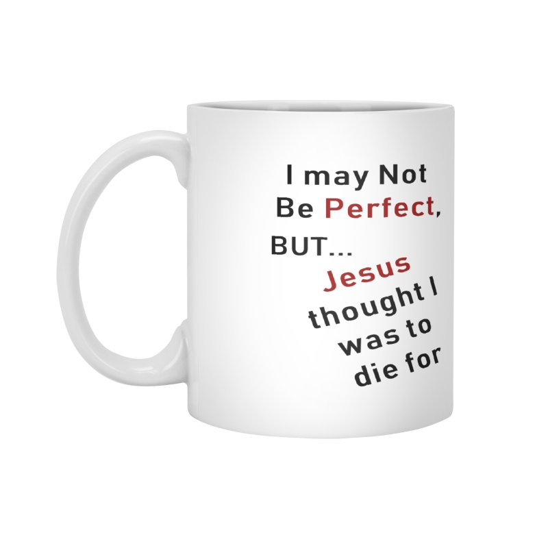 I may not be perfect Accessories Mug by theclearword's Artist Shop