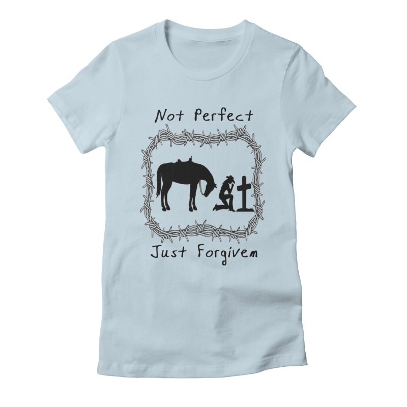 Cowgirl not perfect w/ Horse Women's T-Shirt by theclearword's Artist Shop