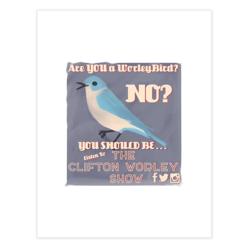 Worley Bird Home Fine Art Print by thecliftonworleyshow's Artist Shop