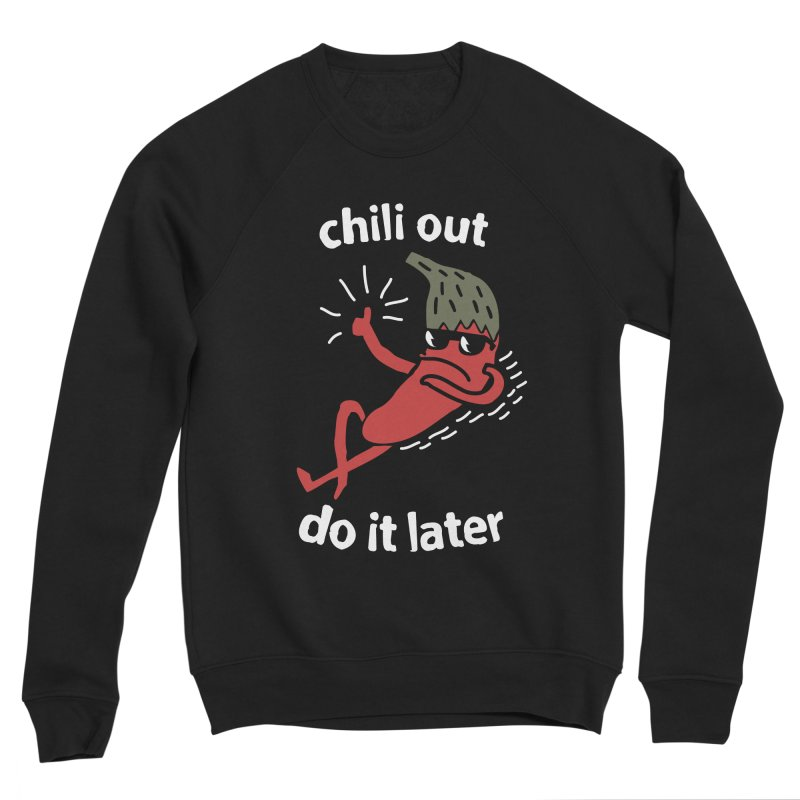 Chili Out, do it later Men's Sponge Fleece Sweatshirt by The Cool Orange