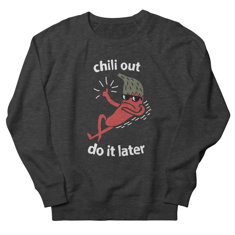Chili Out, do it later Women's French Terry Sweatshirt by The Cool Orange