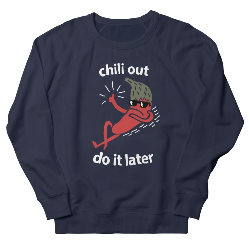 Chili Out, do it later Men's French Terry Sweatshirt by The Cool Orange