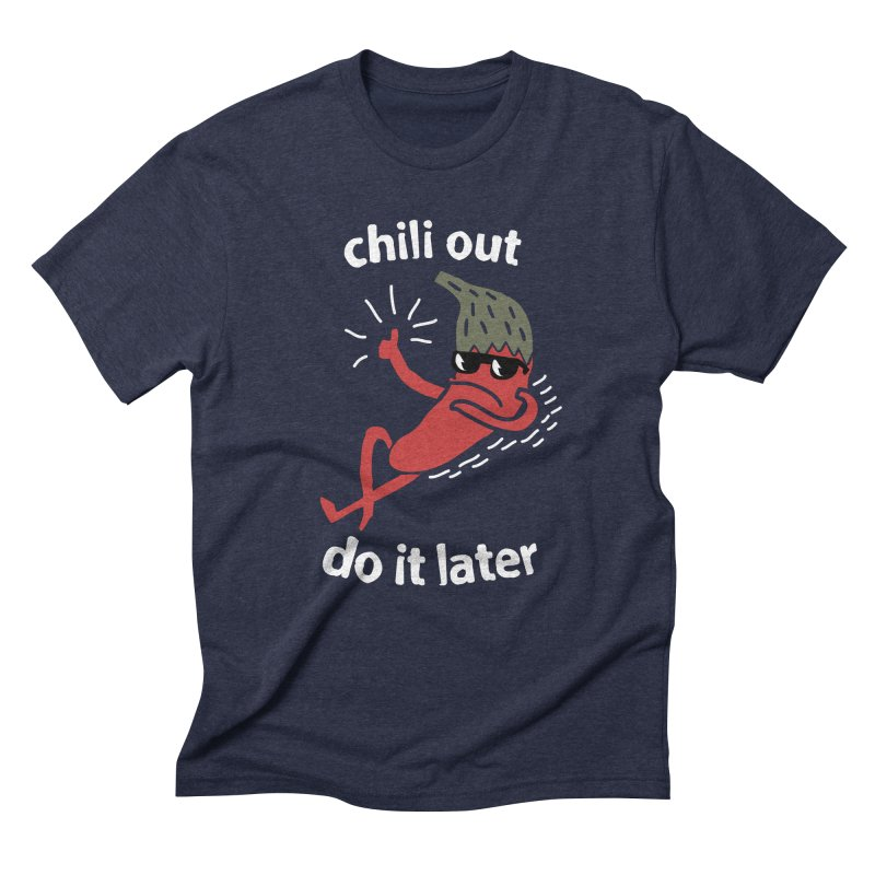 Chili Out, do it later Men's Triblend T-Shirt by The Cool Orange