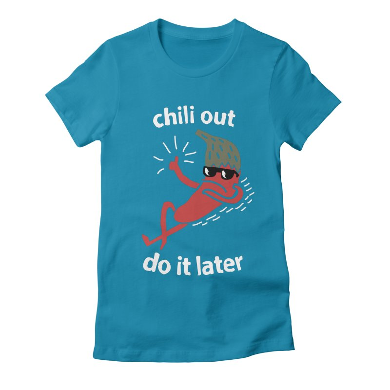 Chili Out, do it later Women's Fitted T-Shirt by The Cool Orange