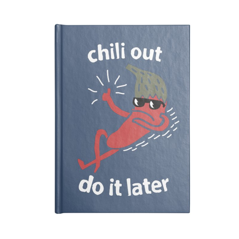 Chili Out, do it later Accessories Blank Journal Notebook by The Cool Orange