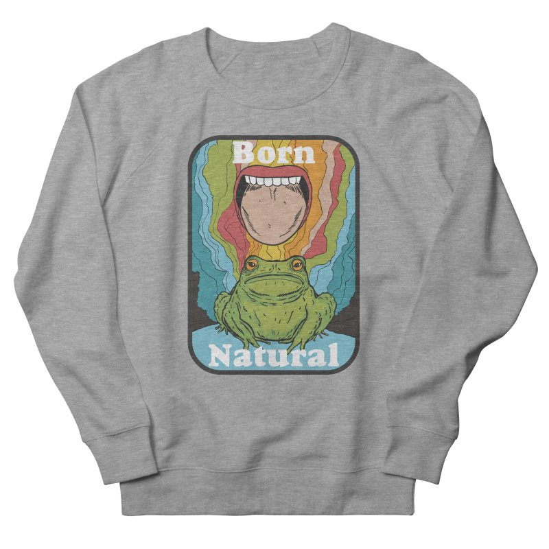 born natural Men's French Terry Sweatshirt by The Cool Orange