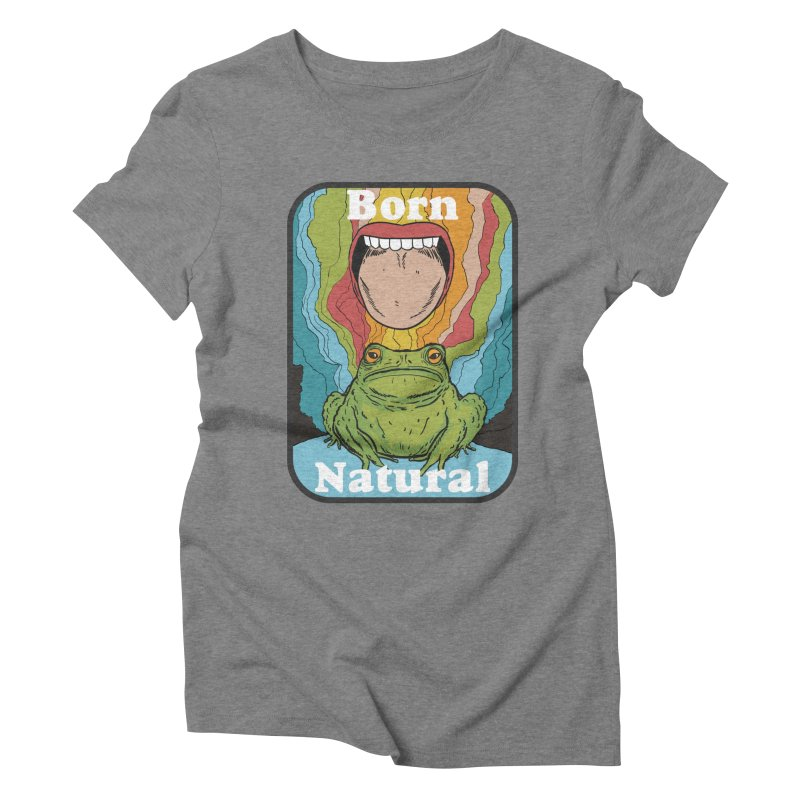 born natural Women's Triblend T-Shirt by The Cool Orange