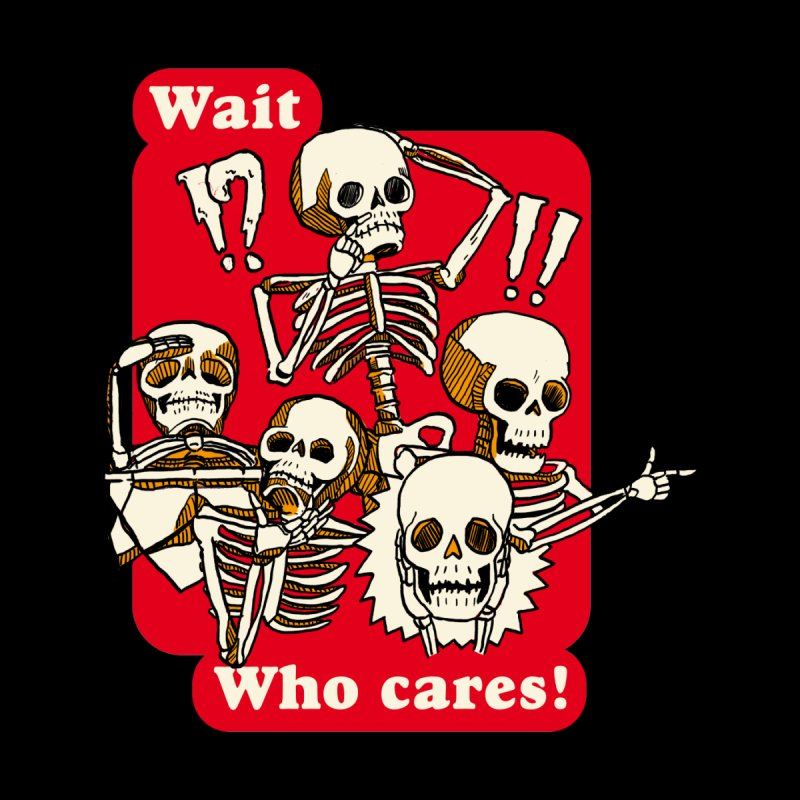 Wait, who cares!   by The Cool Orange