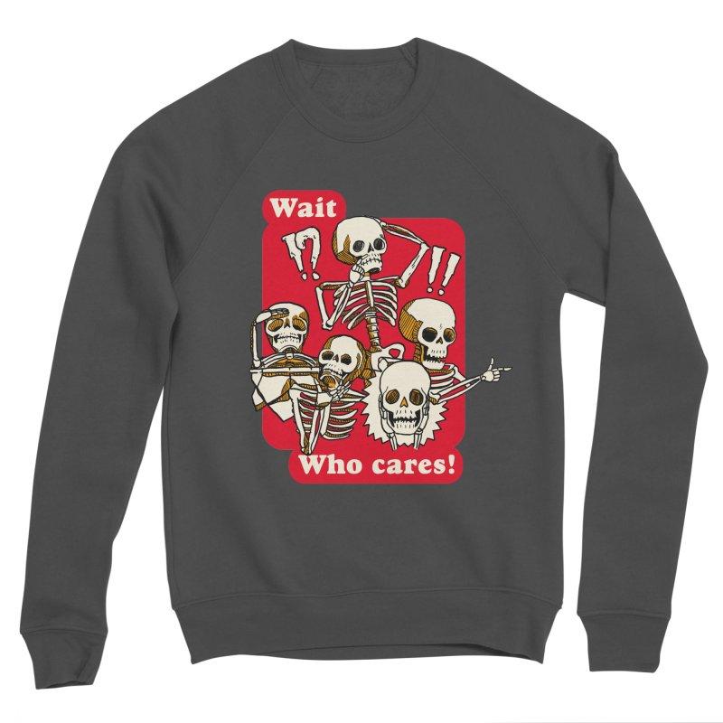 Wait, who cares! Women's Sponge Fleece Sweatshirt by The Cool Orange
