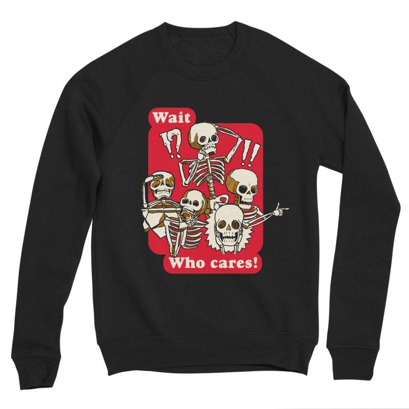 Wait, who cares! Men's Sponge Fleece Sweatshirt by The Cool Orange