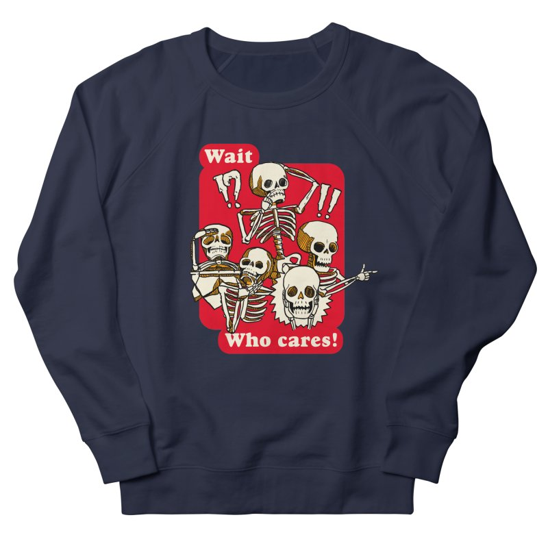 Wait, who cares! Men's French Terry Sweatshirt by The Cool Orange