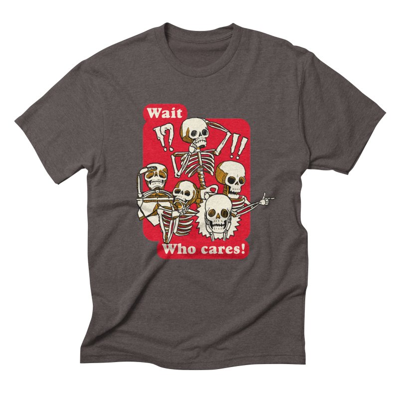 Wait, who cares! Men's Triblend T-Shirt by The Cool Orange