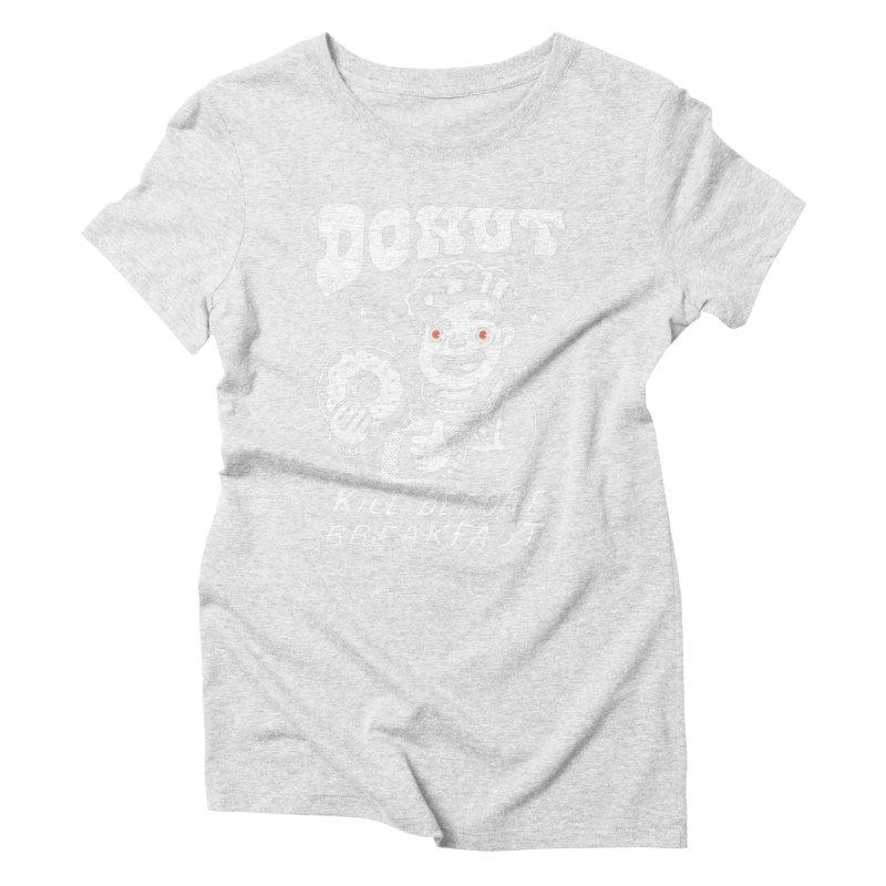 Dunut kill before breakfast Women's Triblend T-Shirt by The Cool Orange