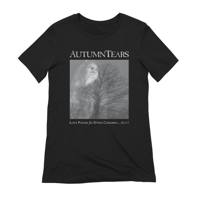 AUTUMN TEARS - Love Poems for Dying Children... Act 1 Women's Extra Soft T-Shirt by DARK SYMPHONIES / THE CRYPT Apparel