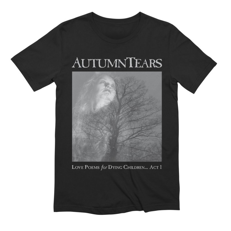 AUTUMN TEARS - Love Poems for Dying Children... Act 1 Men's Extra Soft T-Shirt by DARK SYMPHONIES / THE CRYPT Apparel