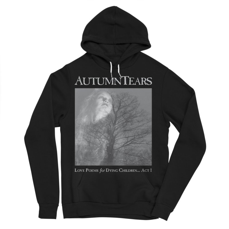 AUTUMN TEARS - Love Poems for Dying Children... Act 1 Women's Sponge Fleece Pullover Hoody by DARK SYMPHONIES / THE CRYPT Apparel
