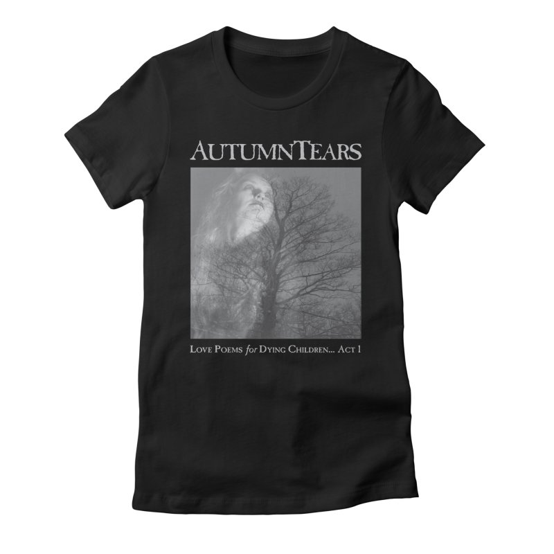 AUTUMN TEARS - Love Poems for Dying Children... Act 1 Women's Fitted T-Shirt by DARK SYMPHONIES / THE CRYPT Apparel