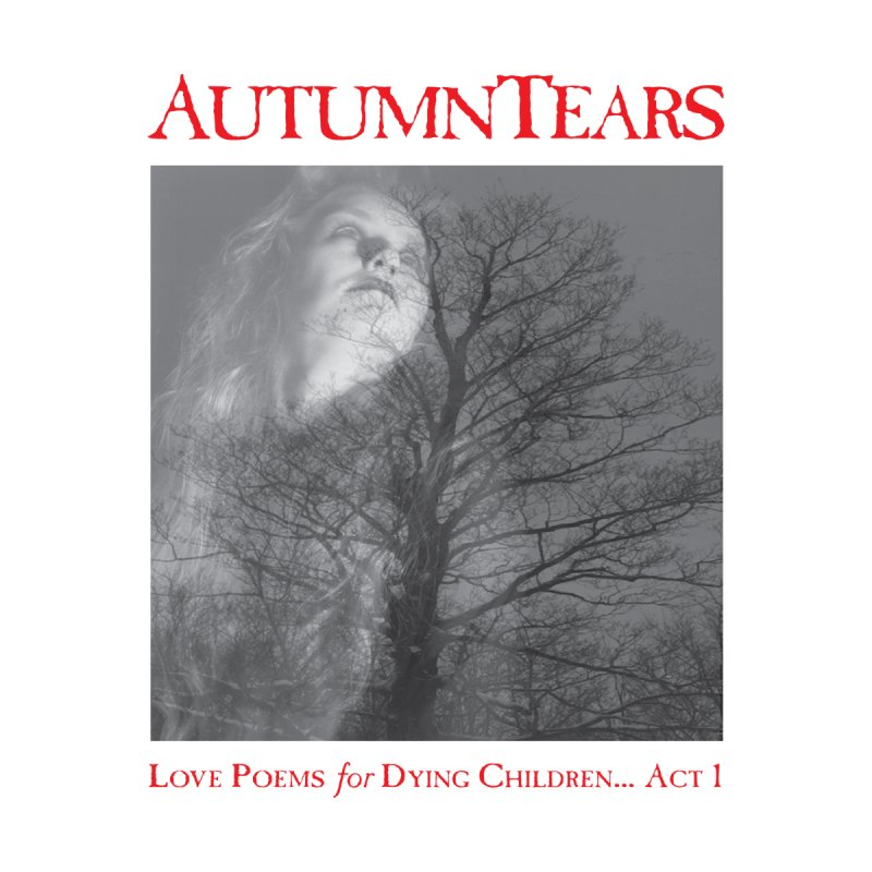 AUTUMN TEARS - Love Poems for Dying Children... Act 1 (Variant) by DARK SYMPHONIES / THE CRYPT Apparel