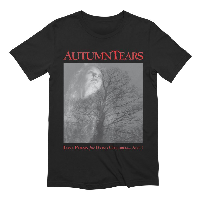 AUTUMN TEARS - Love Poems for Dying Children... Act 1 (Variant) Men's Extra Soft T-Shirt by DARK SYMPHONIES / THE CRYPT Apparel