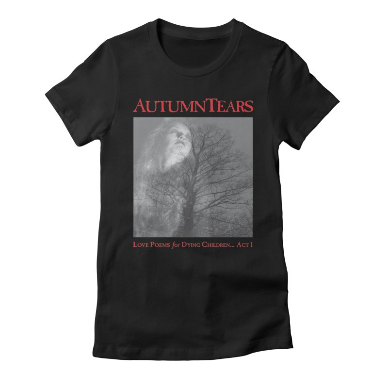 AUTUMN TEARS - Love Poems for Dying Children... Act 1 (Variant) Women's Fitted T-Shirt by DARK SYMPHONIES / THE CRYPT Apparel
