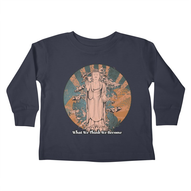 Become Kids Toddler Longsleeve T-Shirt by The Daily Buddha Artist Shop