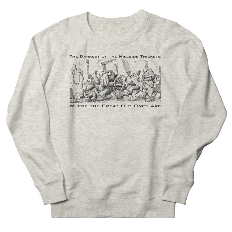 Where The Great Old Ones Are Men's French Terry Sweatshirt by The Darkest of the Hillside Thickets Merchporium