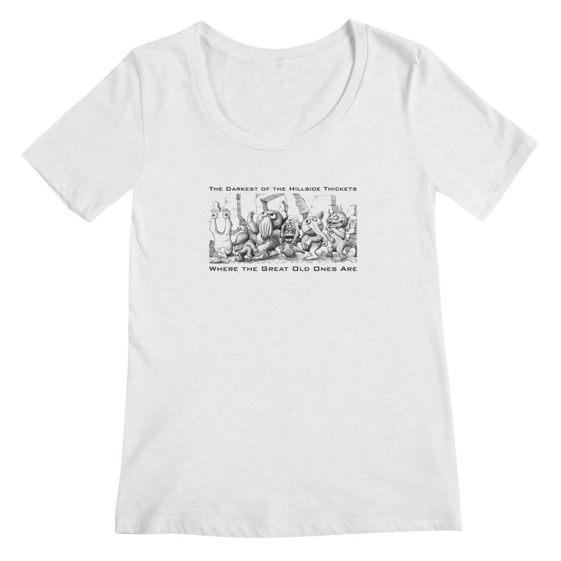 Where The Great Old Ones Are Women's Regular Scoop Neck by The Darkest of the Hillside Thickets Merchporium