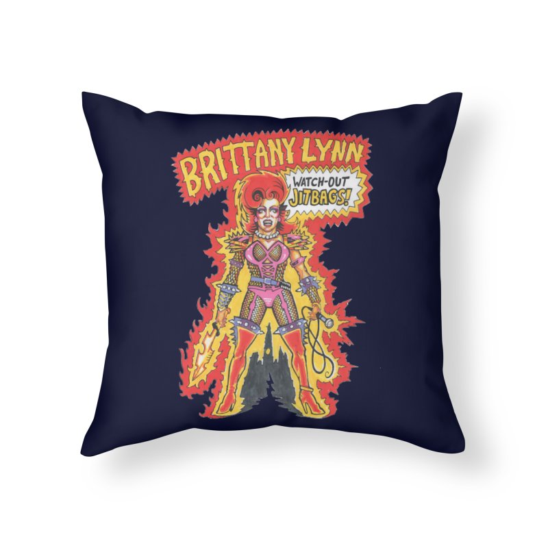 Watch Out Jitbags! Home Throw Pillow by BRITTANY LYNN AND HER DRAG MAFIA