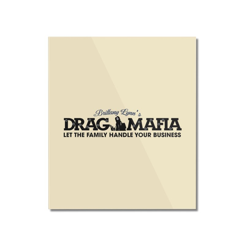 Drag Mafia Logo Home Mounted Acrylic Print by BRITTANY LYNN AND HER DRAG MAFIA