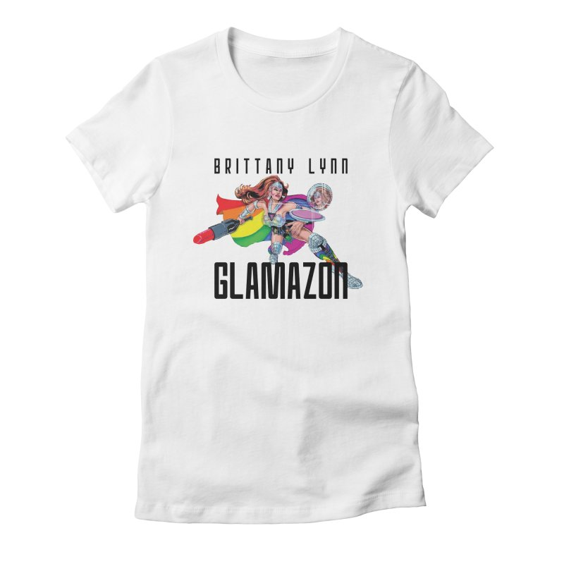 Glamazon Women's T-Shirt by BRITTANY LYNN AND HER DRAG MAFIA