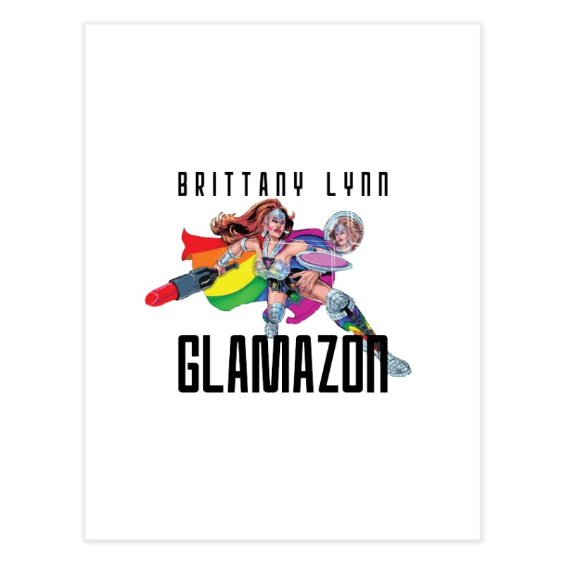 Glamazon Home Fine Art Print by BRITTANY LYNN AND HER DRAG MAFIA