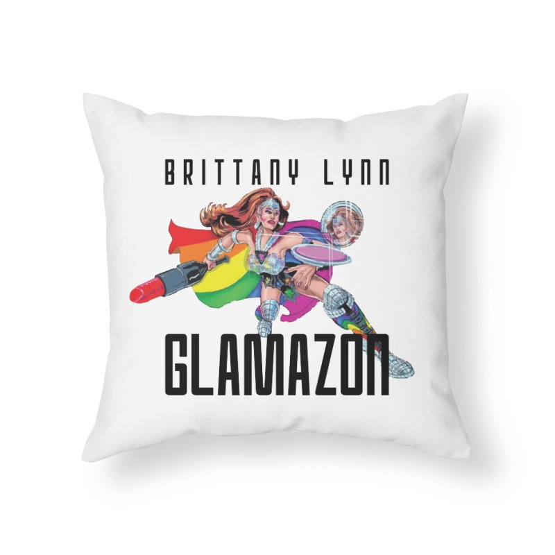 Glamazon Home Throw Pillow by BRITTANY LYNN AND HER DRAG MAFIA