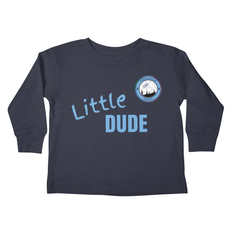 LIL DUDE! Kids Toddler Longsleeve T-Shirt by THE DUDES IN BLUE SHOP