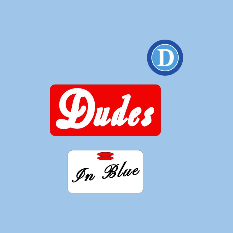 Dudes in Naples?   by THE DUDES IN BLUE SHOP