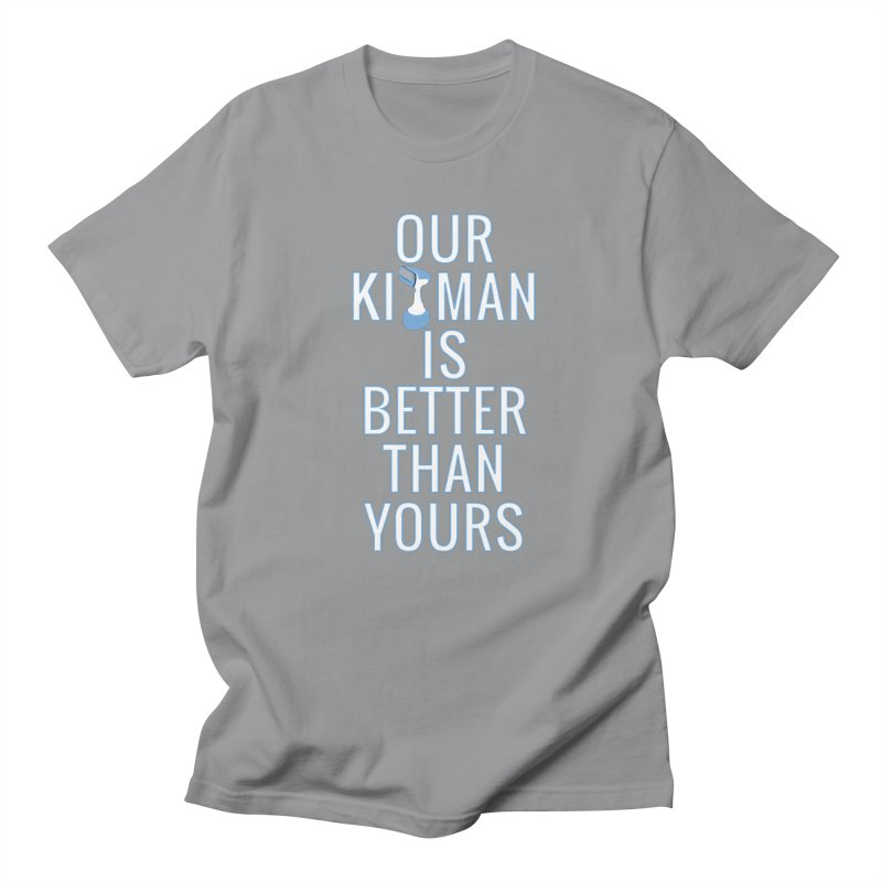 Our Kitman is Better Than Yours Men's Regular T-Shirt by THE DUDES IN BLUE SHOP