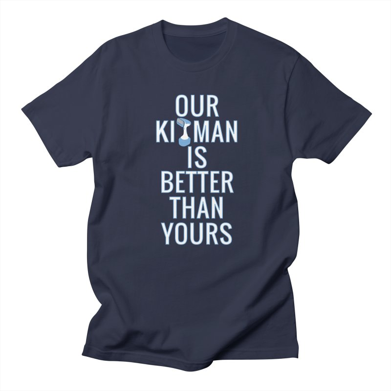 Our Kitman is Better Than Yours Women's Regular Unisex T-Shirt by THE DUDES IN BLUE SHOP