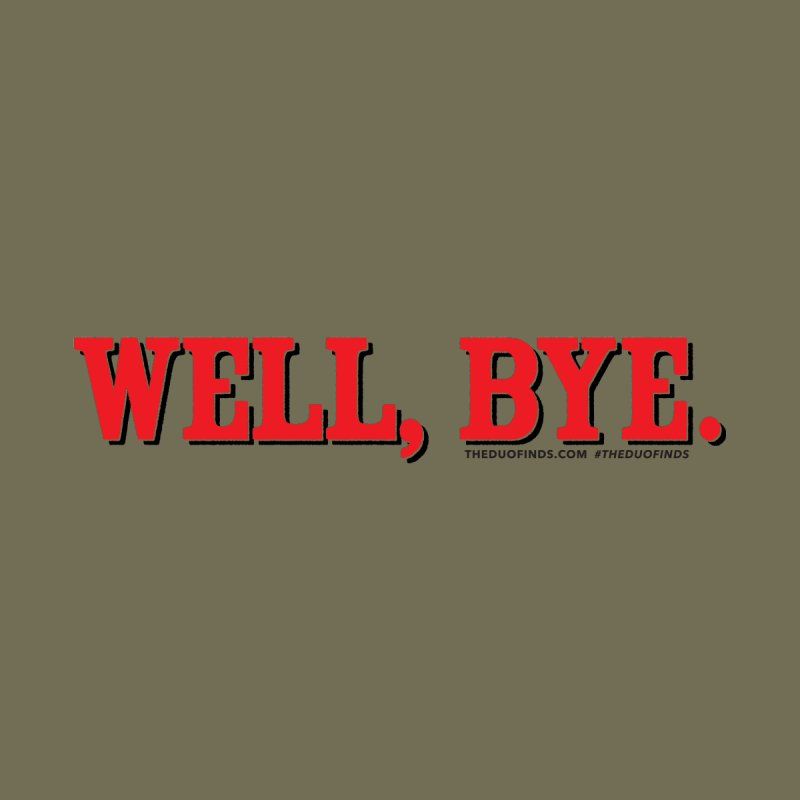 "The Duo Finds ""Well, Bye"" Catch Phrase Women's Tank by The Duo Find's Artist Shop"