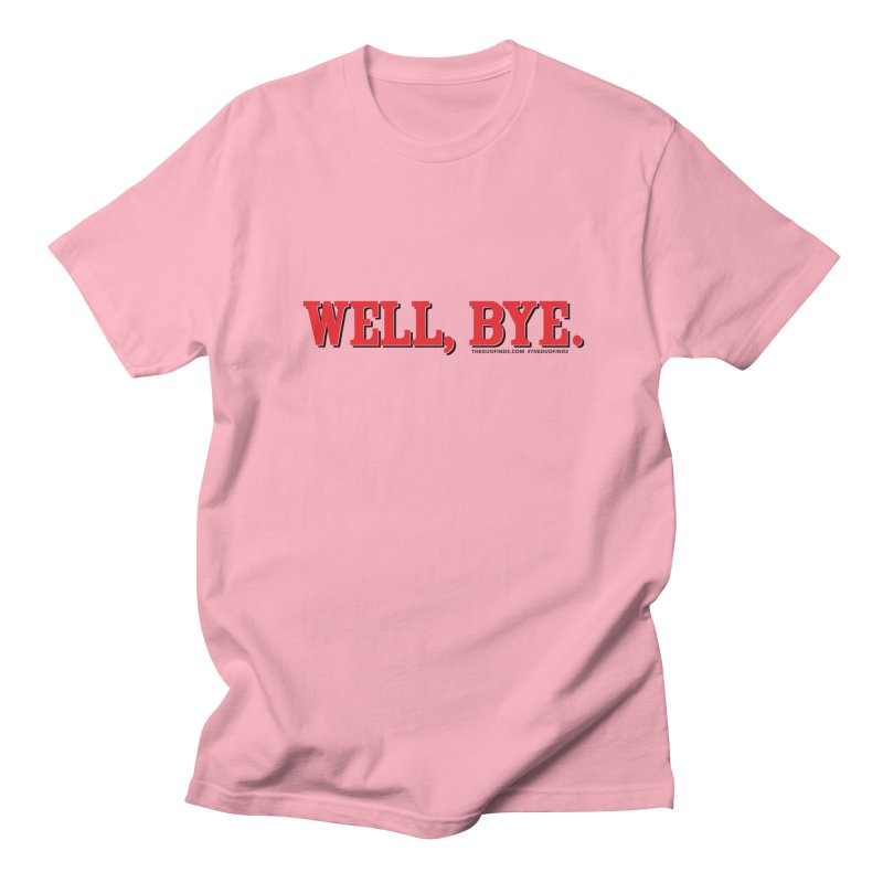 """The Duo Finds """"Well, Bye"""" Catch Phrase Men's T-Shirt by The Duo Find's Artist Shop"""