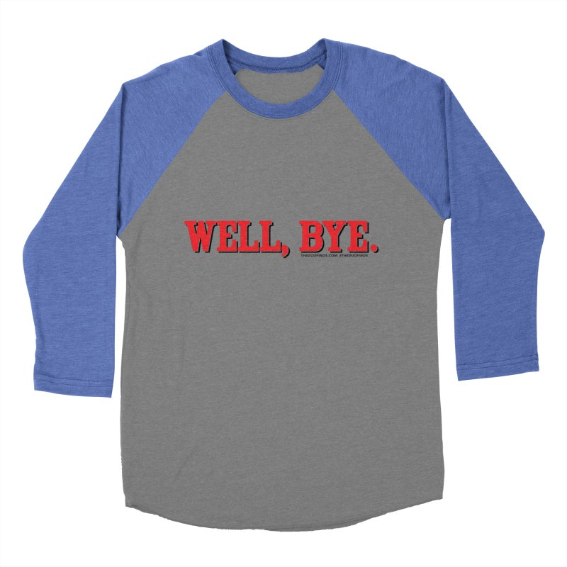 """The Duo Finds """"Well, Bye"""" Catch Phrase Women's Longsleeve T-Shirt by The Duo Find's Artist Shop"""
