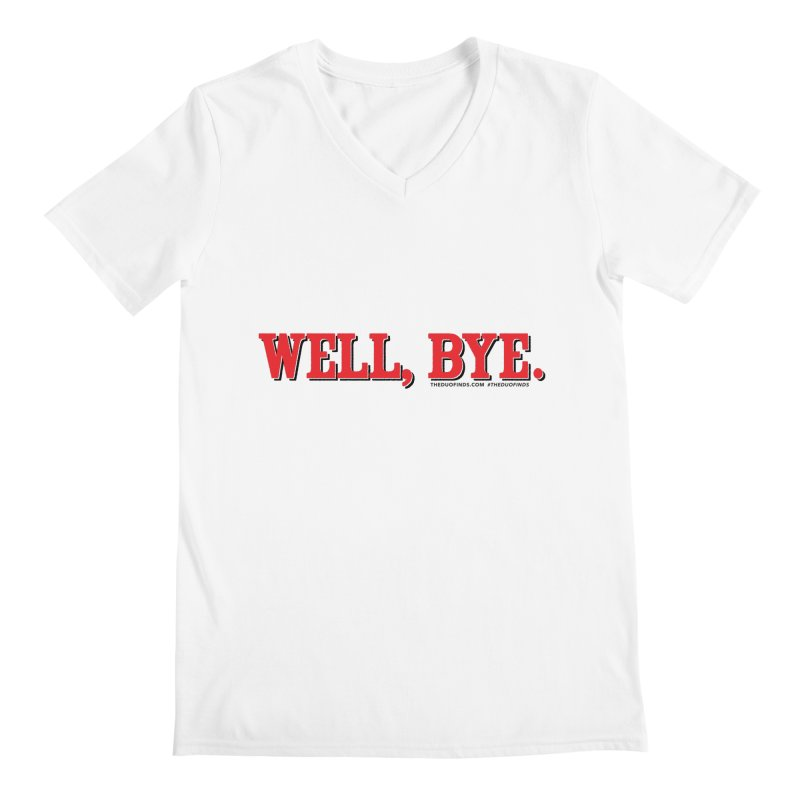 "The Duo Finds ""Well, Bye"" Catch Phrase Men's V-Neck by The Duo Find's Artist Shop"