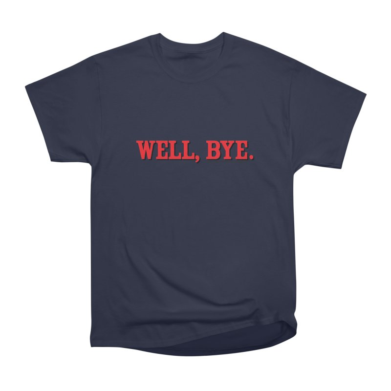 "The Duo Finds ""Well, Bye"" Catch Phrase Men's Heavyweight T-Shirt by The Duo Find's Artist Shop"