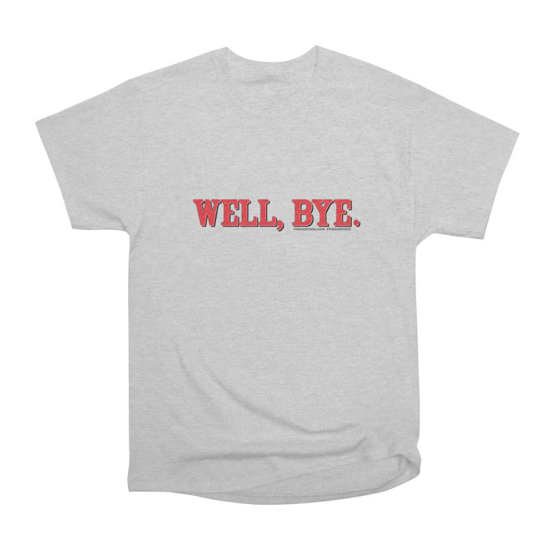 """The Duo Finds """"Well, Bye"""" Catch Phrase Women's Heavyweight Unisex T-Shirt by The Duo Find's Artist Shop"""