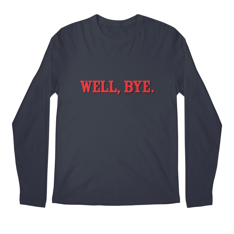 "The Duo Finds ""Well, Bye"" Catch Phrase Men's Regular Longsleeve T-Shirt by The Duo Find's Artist Shop"