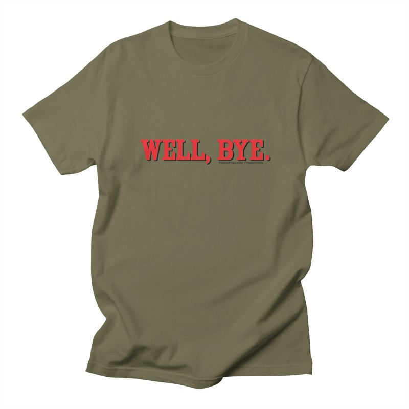 """The Duo Finds """"Well, Bye"""" Catch Phrase Men's Regular T-Shirt by The Duo Find's Artist Shop"""