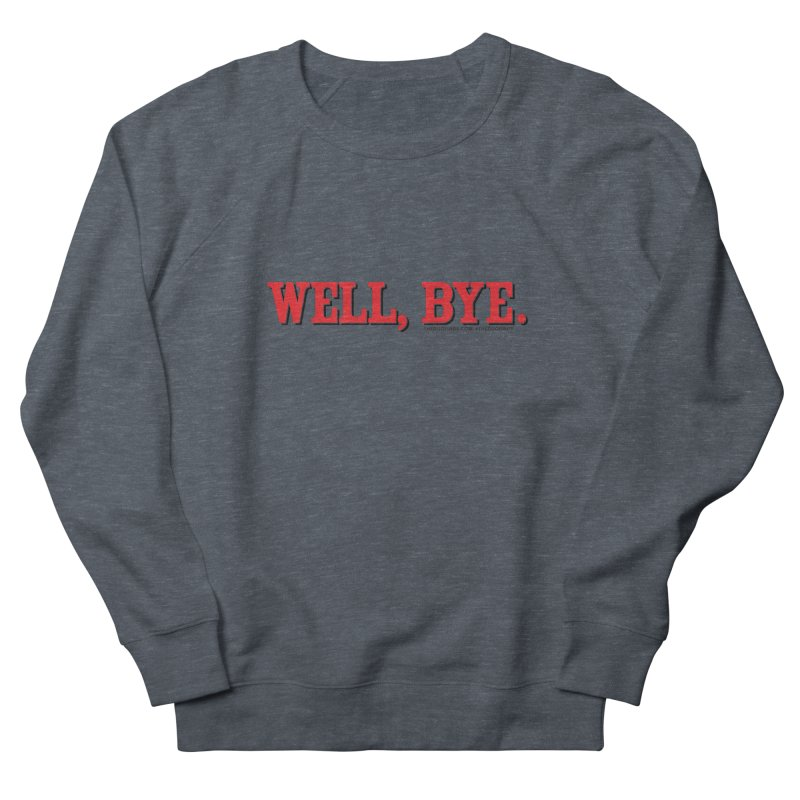 "The Duo Finds ""Well, Bye"" Catch Phrase Women's French Terry Sweatshirt by The Duo Find's Artist Shop"