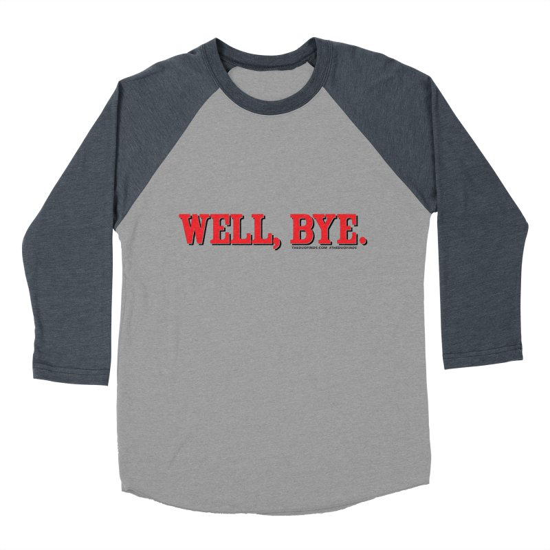 """The Duo Finds """"Well, Bye"""" Catch Phrase Men's Baseball Triblend Longsleeve T-Shirt by The Duo Find's Artist Shop"""