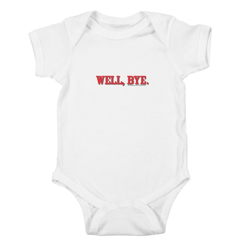 """The Duo Finds """"Well, Bye"""" Catch Phrase Kids Baby Bodysuit by The Duo Find's Artist Shop"""