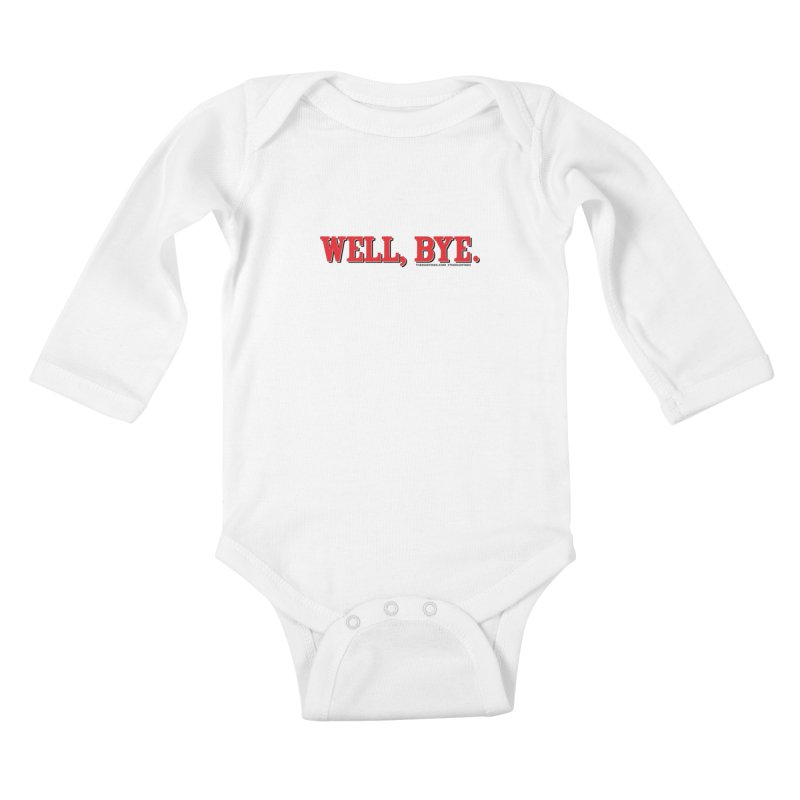 """The Duo Finds """"Well, Bye"""" Catch Phrase Kids Baby Longsleeve Bodysuit by The Duo Find's Artist Shop"""